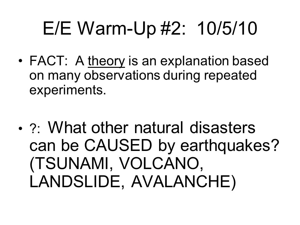 E/E Warm-Up #2: 10/5/10 FACT: A theory is an explanation based on many observations during repeated experiments.