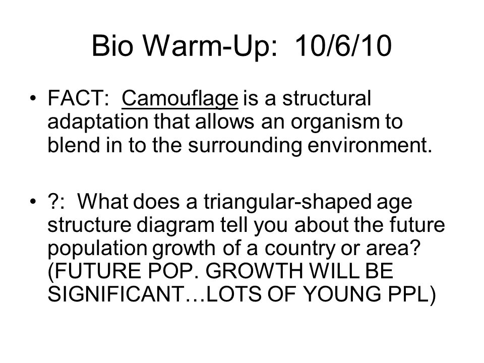 Bio Warm-Up: 10/6/10 FACT: Camouflage is a structural adaptation that allows an organism to blend in to the surrounding environment.
