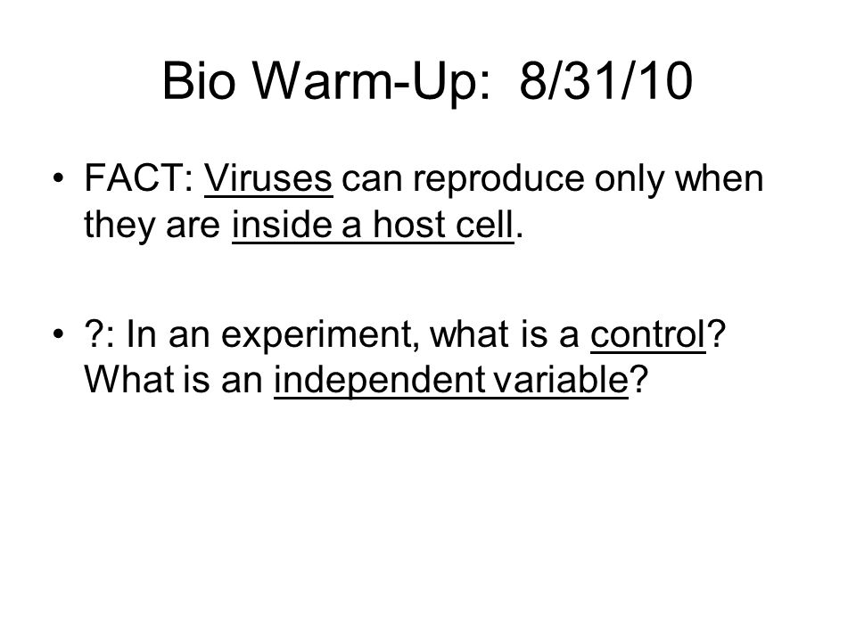 Bio Warm-Up: 8/31/10 FACT: Viruses can reproduce only when they are inside a host cell.