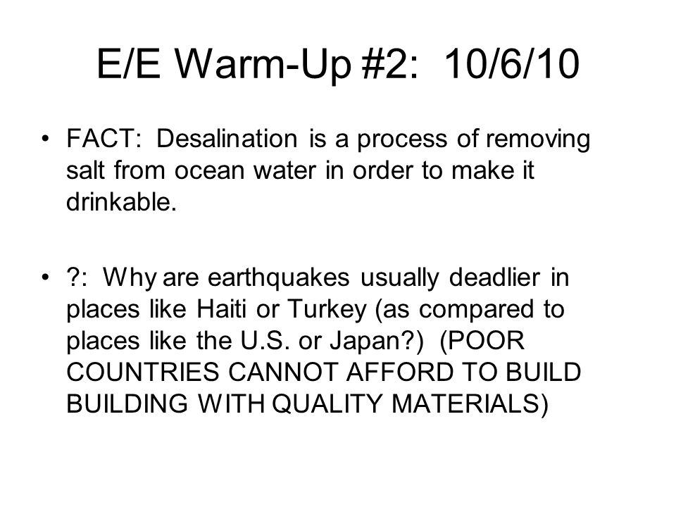 E/E Warm-Up #2: 10/6/10 FACT: Desalination is a process of removing salt from ocean water in order to make it drinkable.