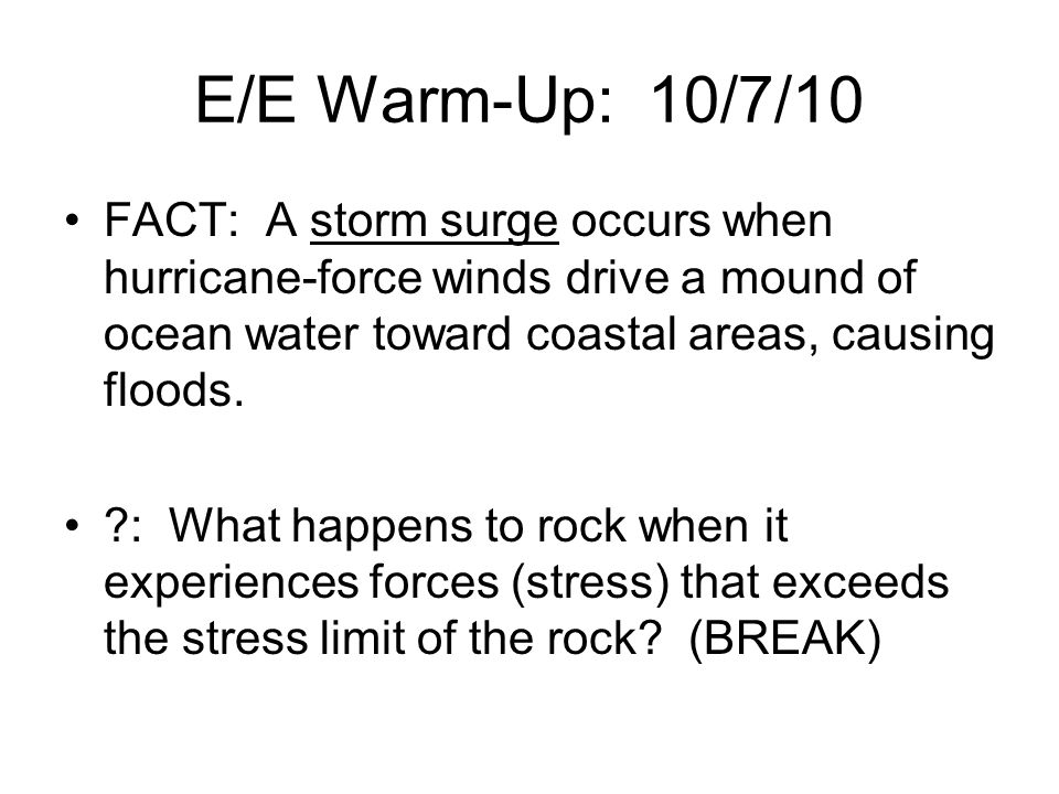 E/E Warm-Up: 10/7/10 FACT: A storm surge occurs when hurricane-force winds drive a mound of ocean water toward coastal areas, causing floods.