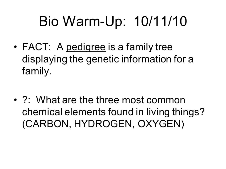 Bio Warm-Up: 10/11/10 FACT: A pedigree is a family tree displaying the genetic information for a family.