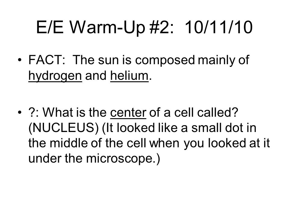 E/E Warm-Up #2: 10/11/10 FACT: The sun is composed mainly of hydrogen and helium.