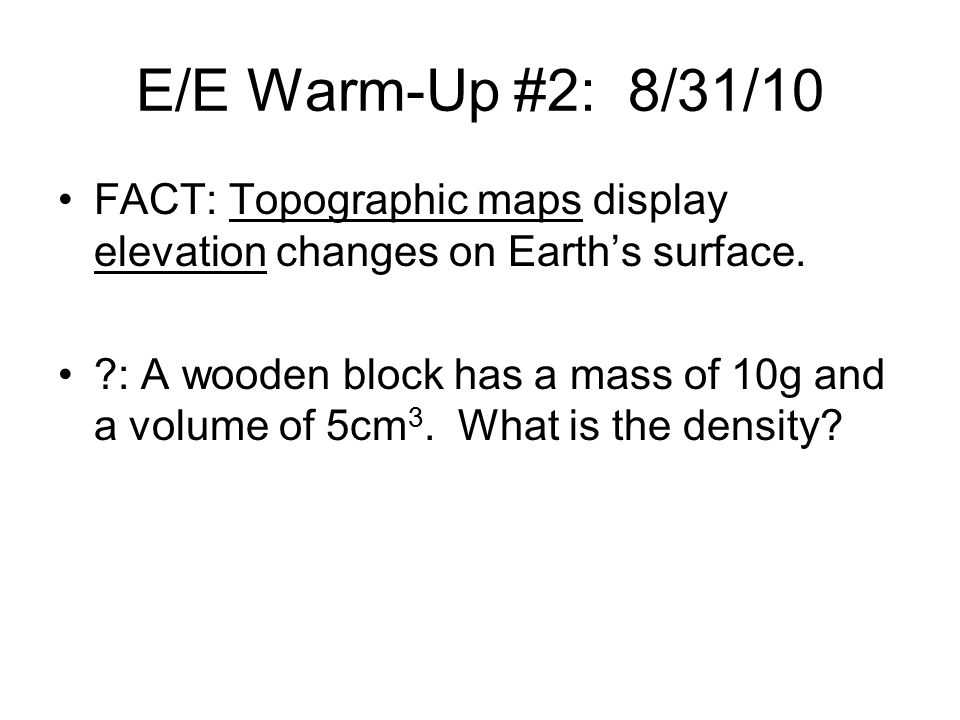 E/E Warm-Up #2: 8/31/10 FACT: Topographic maps display elevation changes on Earth's surface.