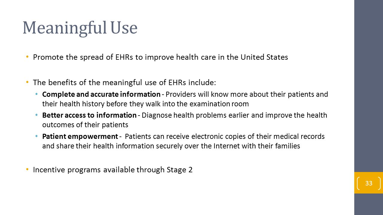 Meaningful Use Promote the spread of EHRs to improve health care in the United States. The benefits of the meaningful use of EHRs include: