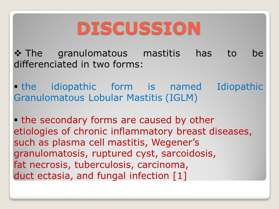 DISCUSSION The granulomatous mastitis has to be differenciated in two forms: