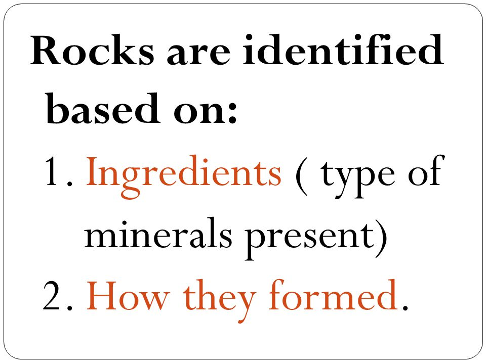 Rocks are identified based on: 1