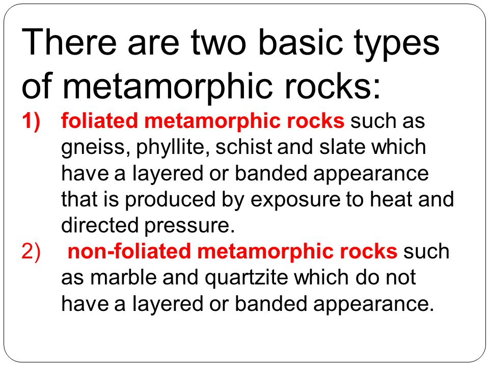 There are two basic types of metamorphic rocks: