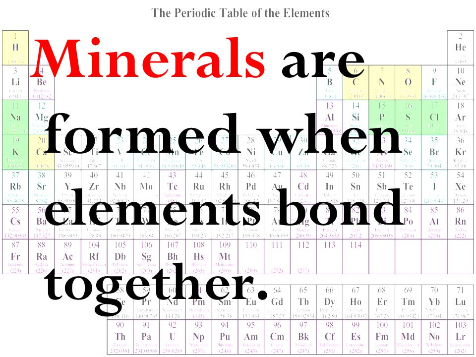 Minerals are formed when elements bond together.