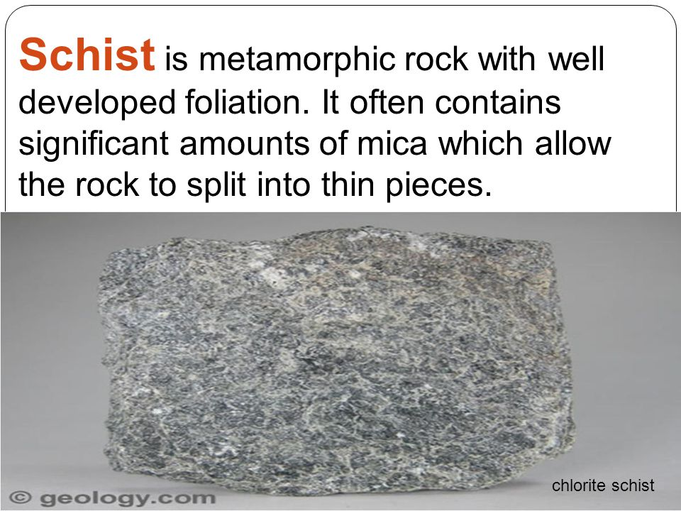 Schist is metamorphic rock with well developed foliation