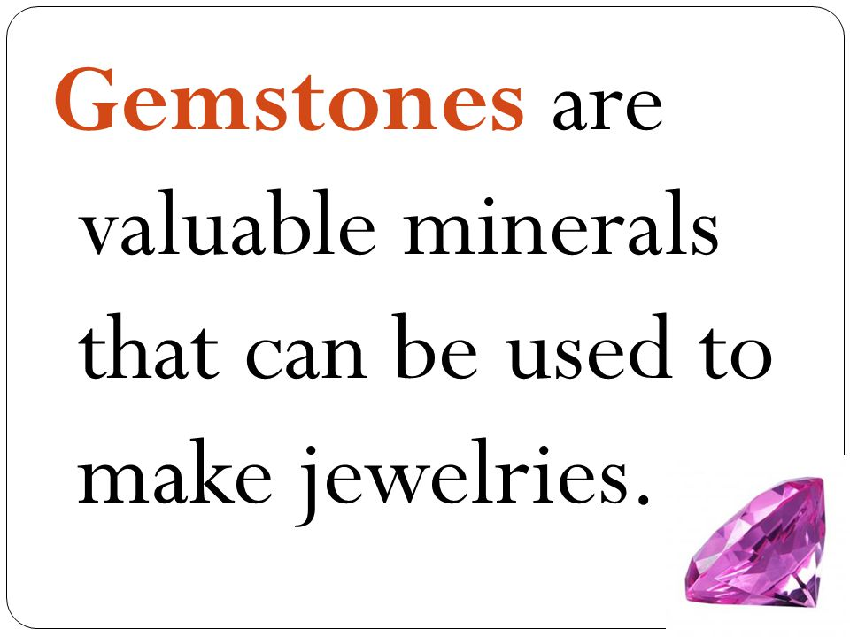 Gemstones are valuable minerals that can be used to make jewelries.