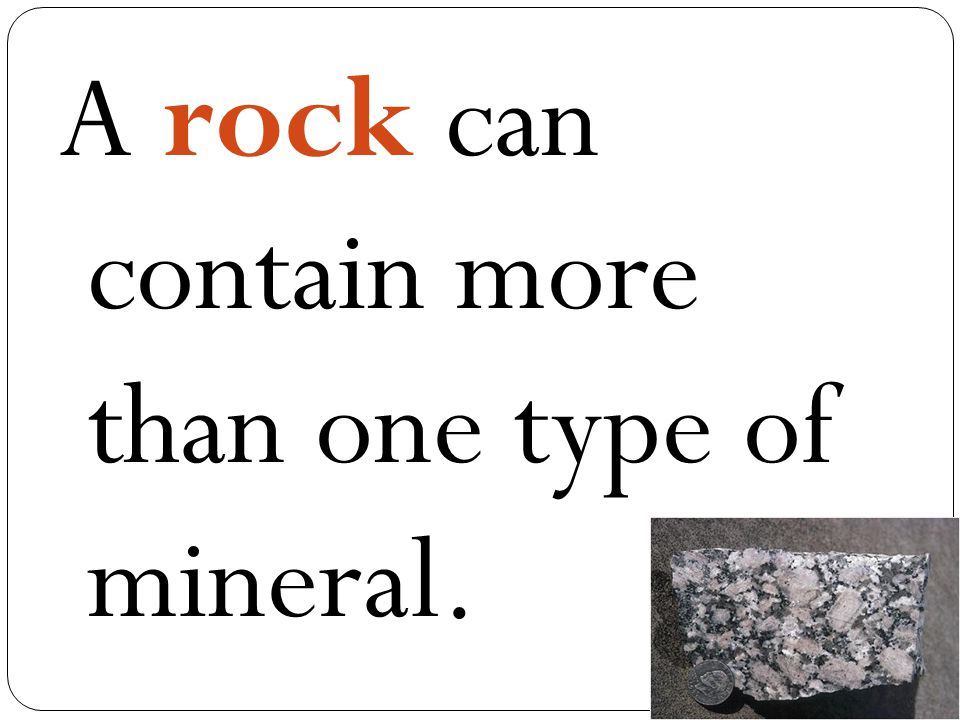A rock can contain more than one type of mineral.