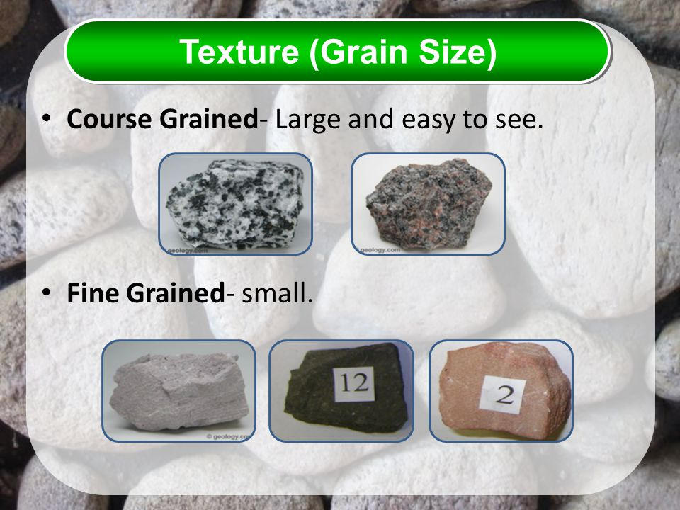 Texture (Grain Size) Course Grained- Large and easy to see.
