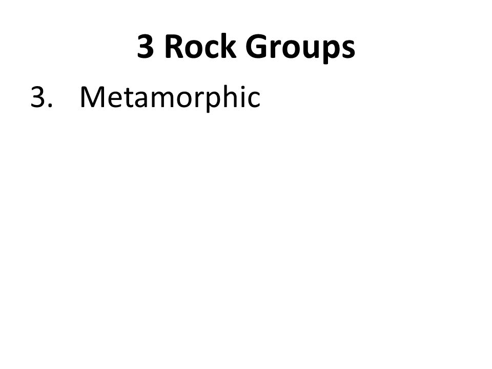 3 Rock Groups 3. Metamorphic