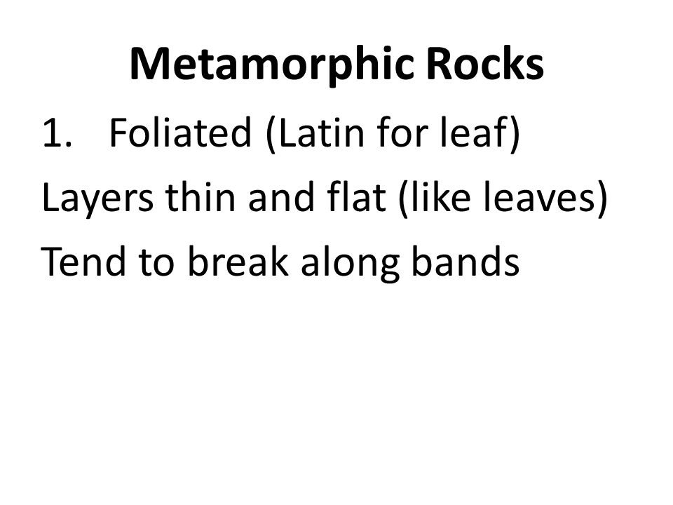 Metamorphic Rocks Foliated (Latin for leaf)