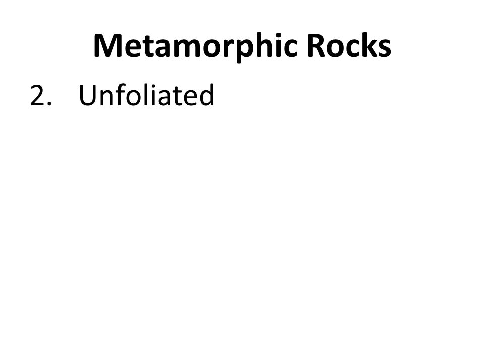 Metamorphic Rocks Unfoliated