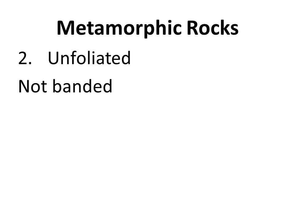 Metamorphic Rocks Unfoliated Not banded