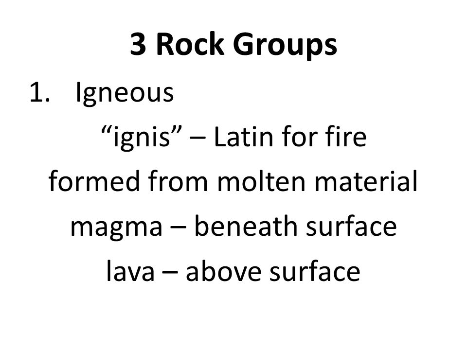 3 Rock Groups Igneous ignis – Latin for fire