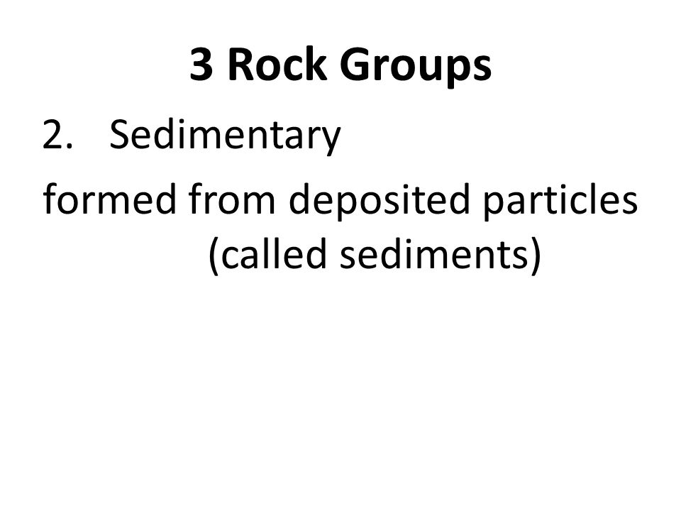 formed from deposited particles (called sediments)