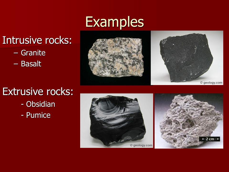 Examples Intrusive rocks: Extrusive rocks: Granite Basalt - Obsidian