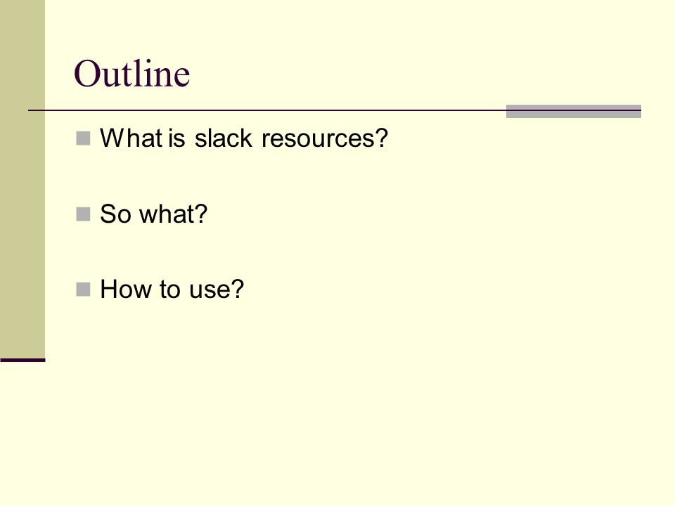 Outline What is slack resources So what How to use