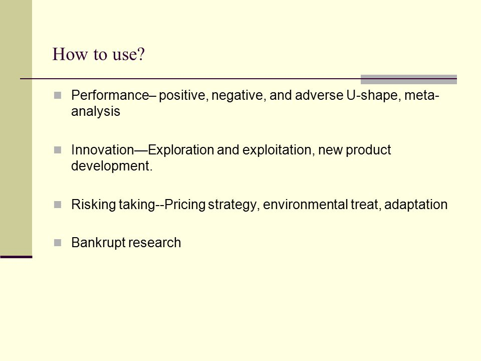 How to use Performance– positive, negative, and adverse U-shape, meta-analysis. Innovation—Exploration and exploitation, new product development.