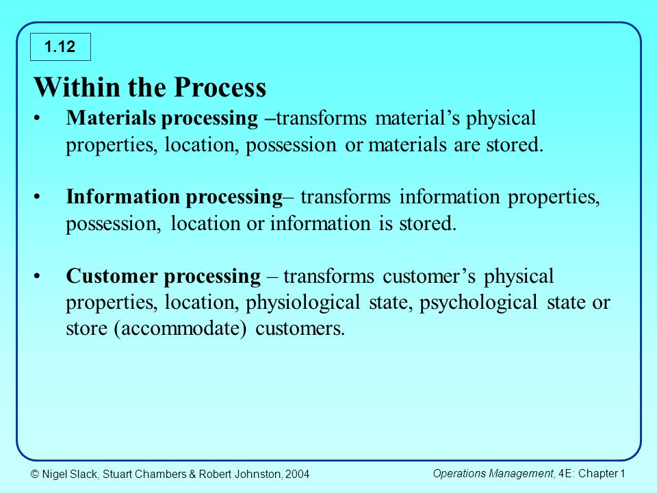 Within the Process Materials processing –transforms material's physical properties, location, possession or materials are stored.