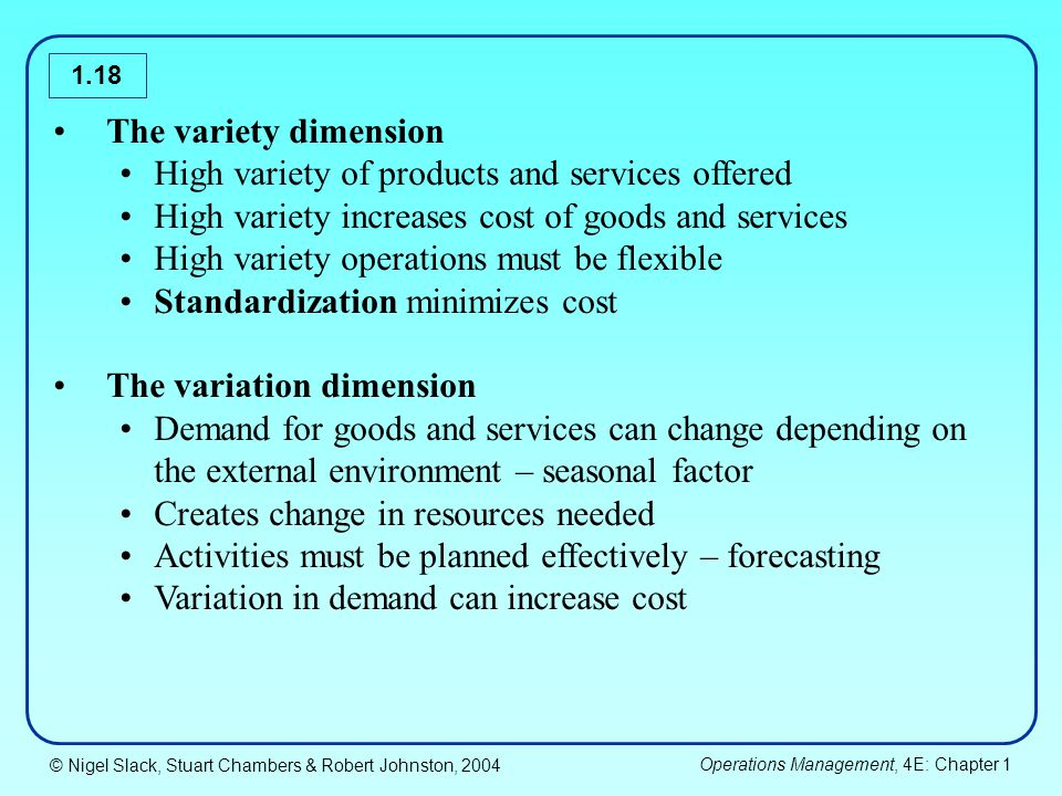 The variety dimension High variety of products and services offered. High variety increases cost of goods and services.