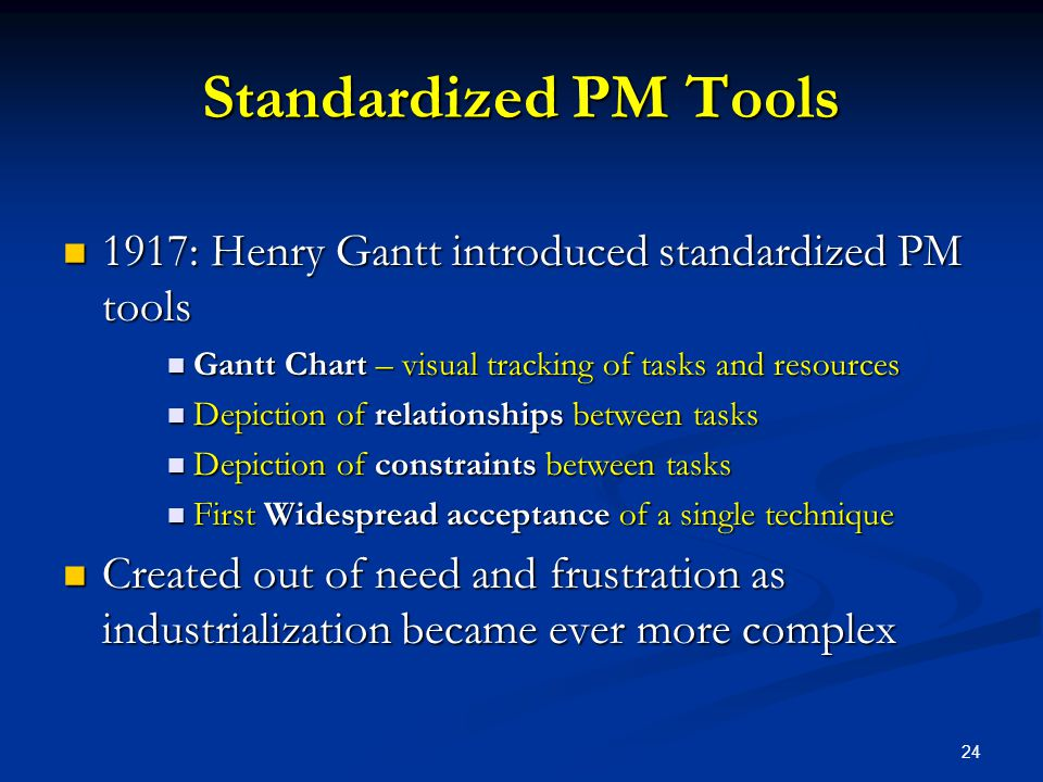 Standardized PM Tools 1917: Henry Gantt introduced standardized PM tools. Gantt Chart – visual tracking of tasks and resources.