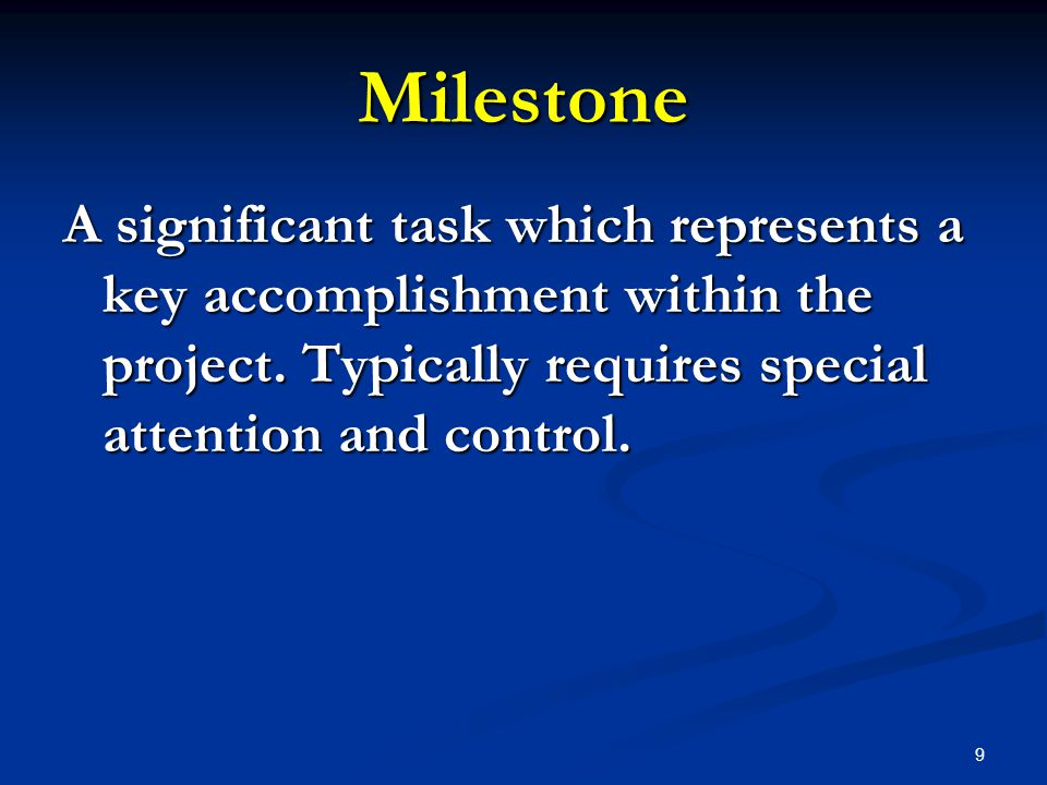 Milestone A significant task which represents a key accomplishment within the project.