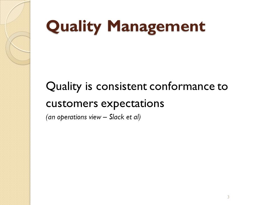 Quality Management Quality is consistent conformance to