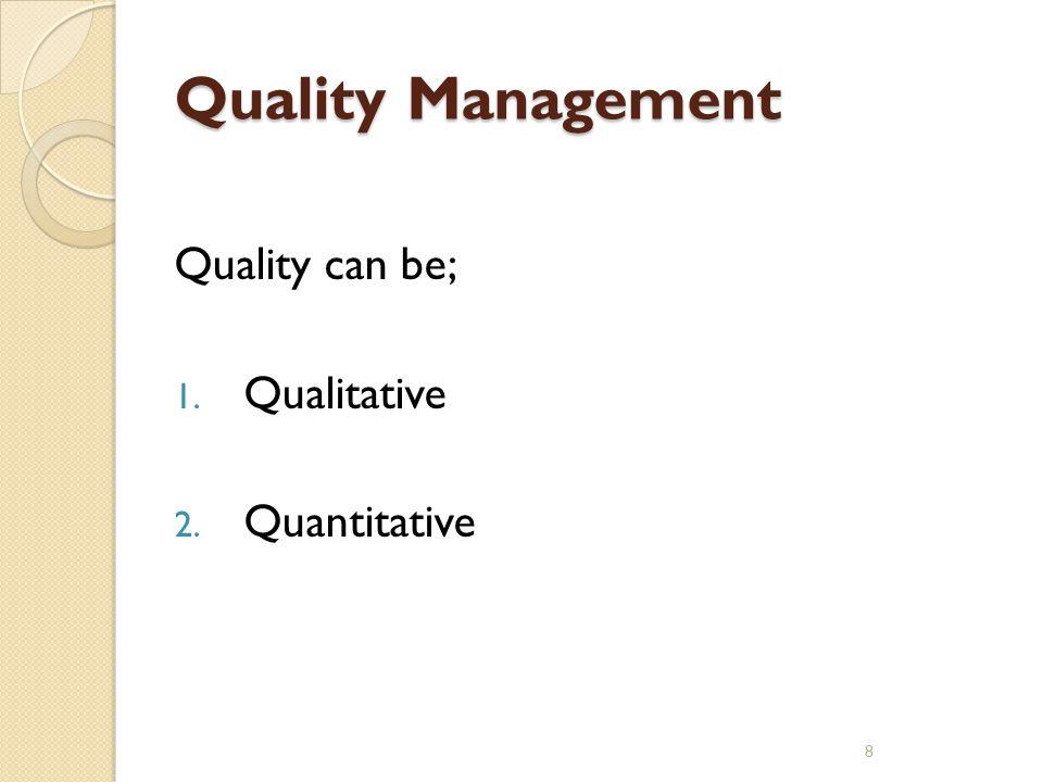Quality Management Quality can be; Qualitative Quantitative