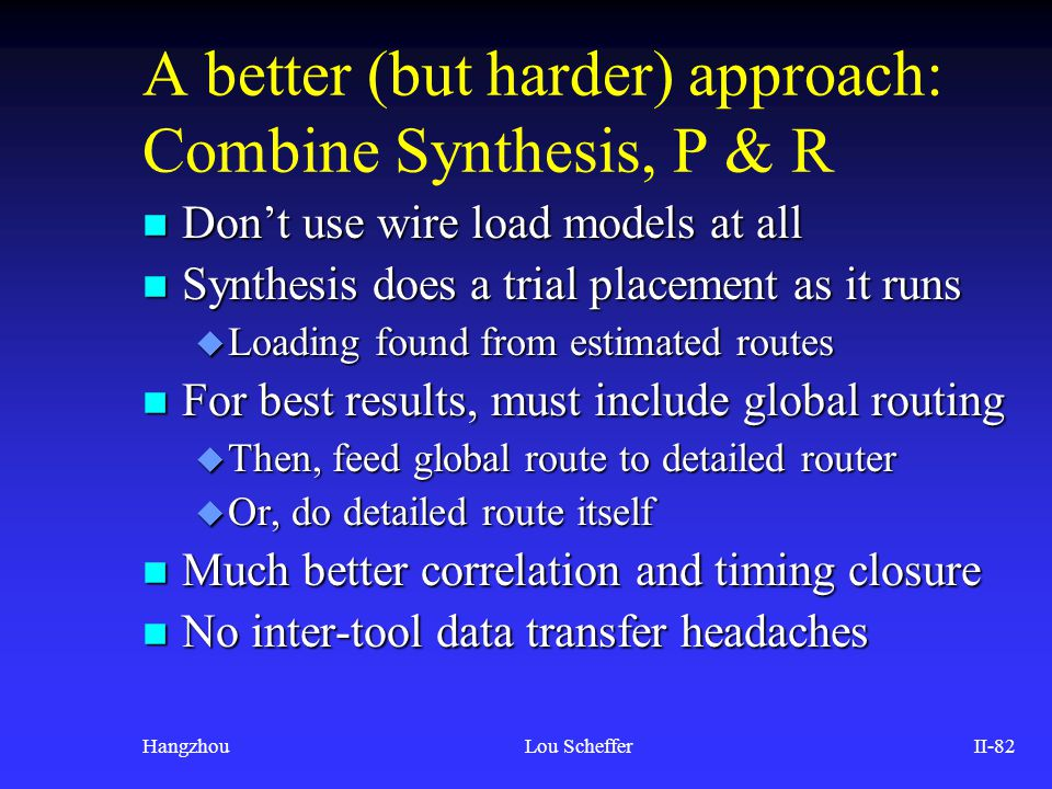 A better (but harder) approach: Combine Synthesis, P & R