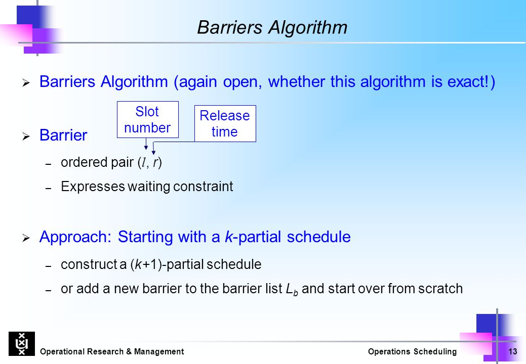 Barriers Algorithm Barriers Algorithm (again open, whether this algorithm is exact!) Barrier. ordered pair (l, r)