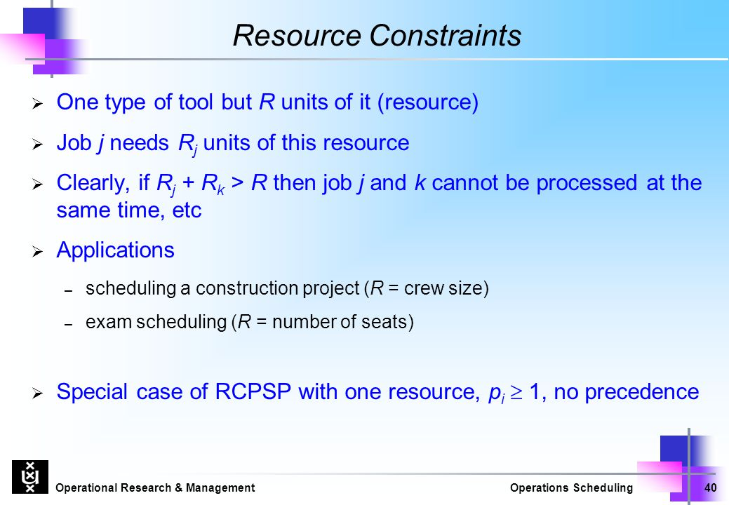 Resource Constraints One type of tool but R units of it (resource)
