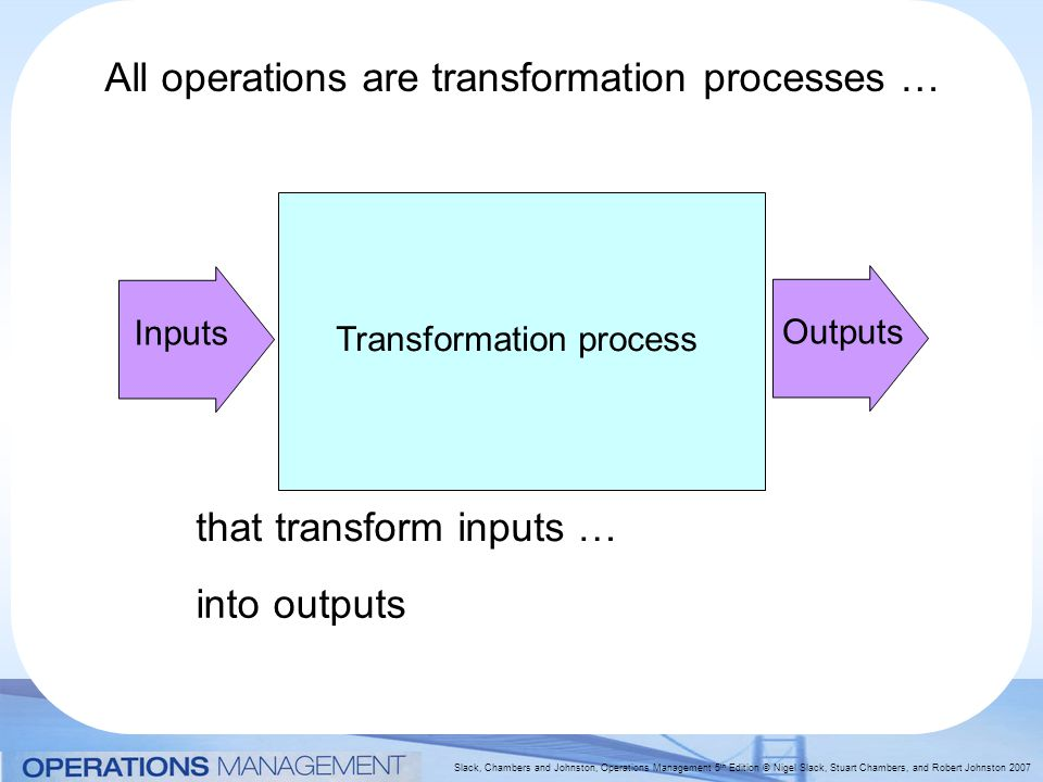 All operations are transformation processes …