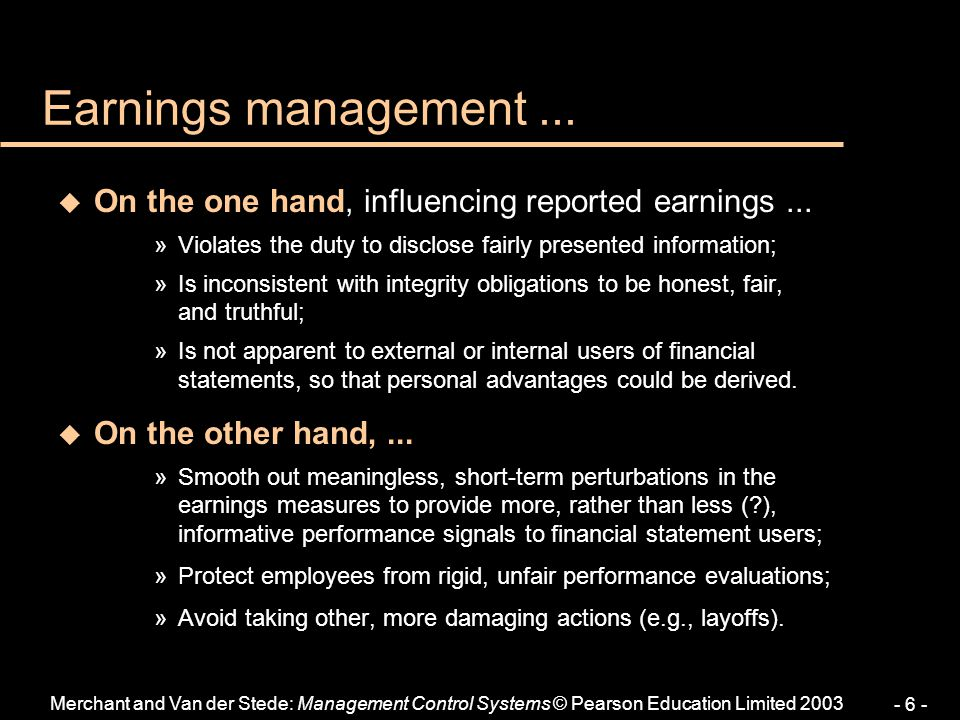 Earnings management ... On the one hand, influencing reported earnings ... Violates the duty to disclose fairly presented information;
