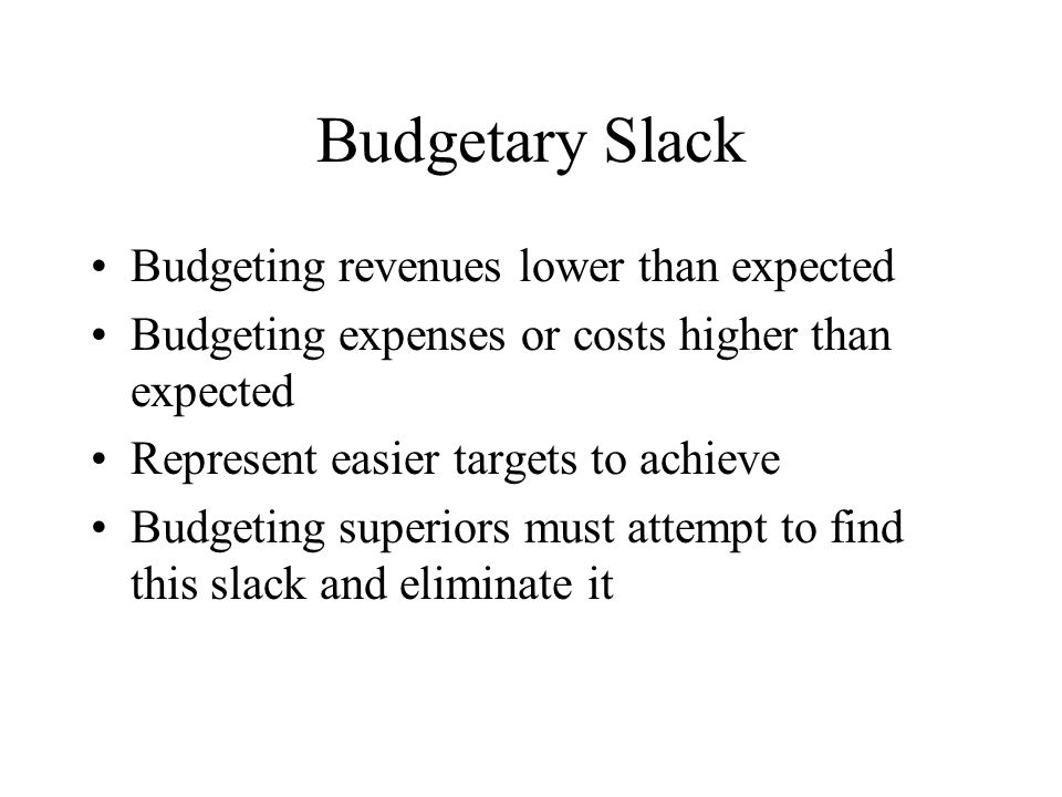 Budgetary Slack Budgeting revenues lower than expected