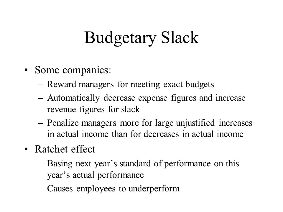Budgetary Slack Some companies: Ratchet effect