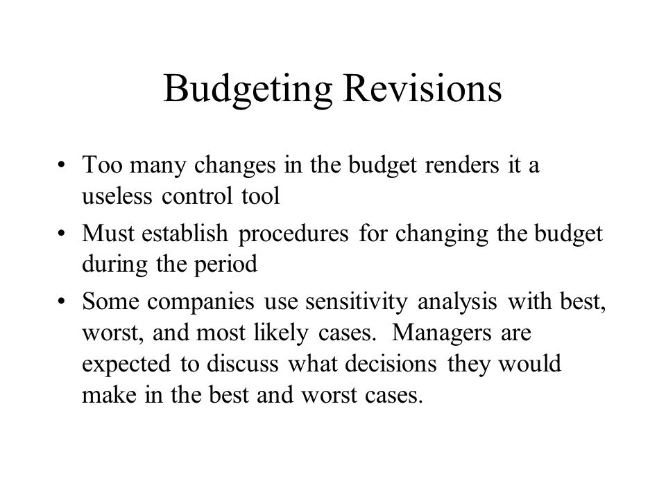 Budgeting Revisions Too many changes in the budget renders it a useless control tool.