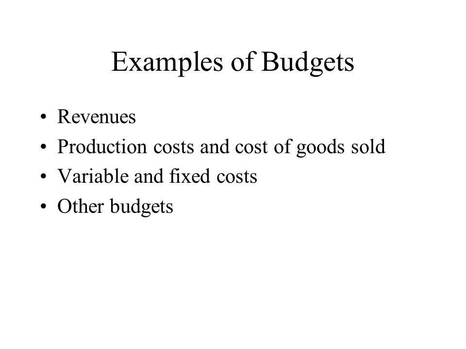 Examples of Budgets Revenues Production costs and cost of goods sold