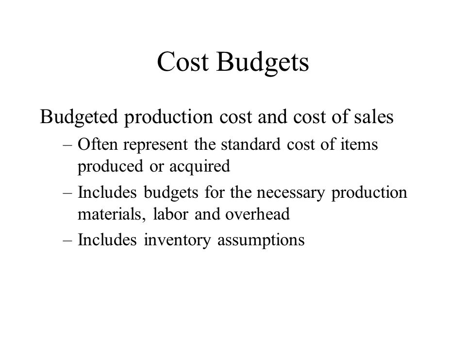 Cost Budgets Budgeted production cost and cost of sales