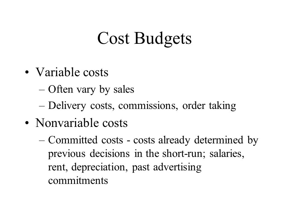 Cost Budgets Variable costs Nonvariable costs Often vary by sales
