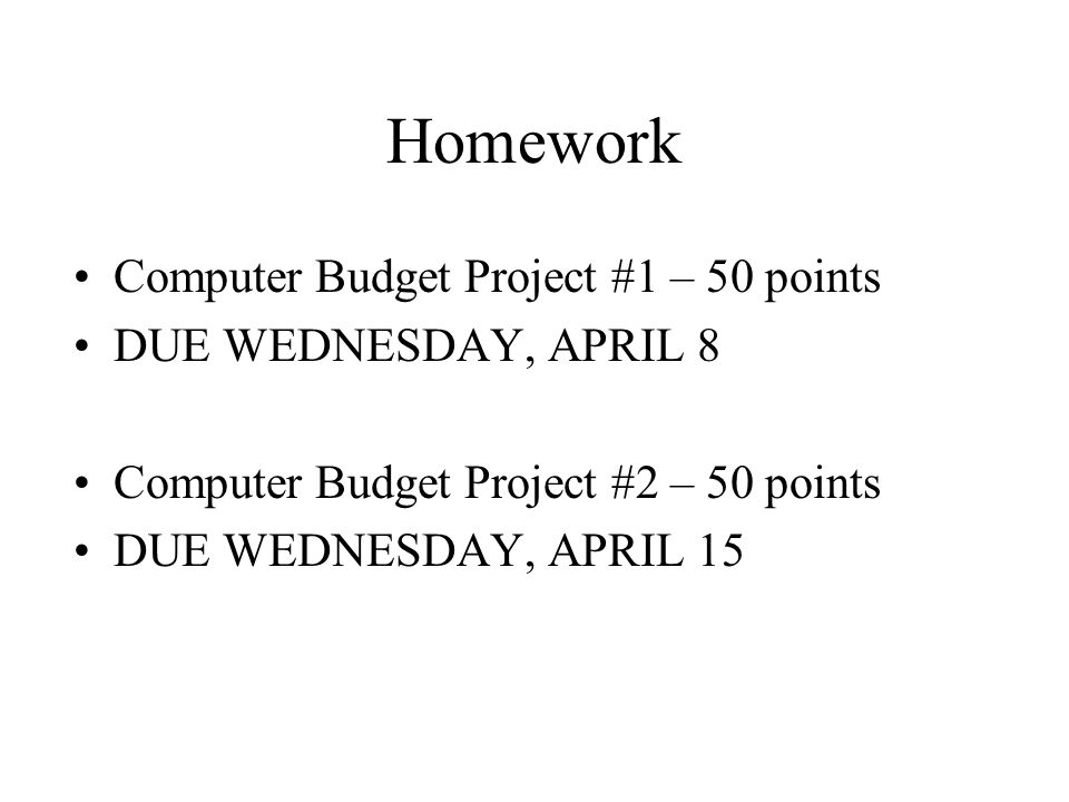 Homework Computer Budget Project #1 – 50 points DUE WEDNESDAY, APRIL 8