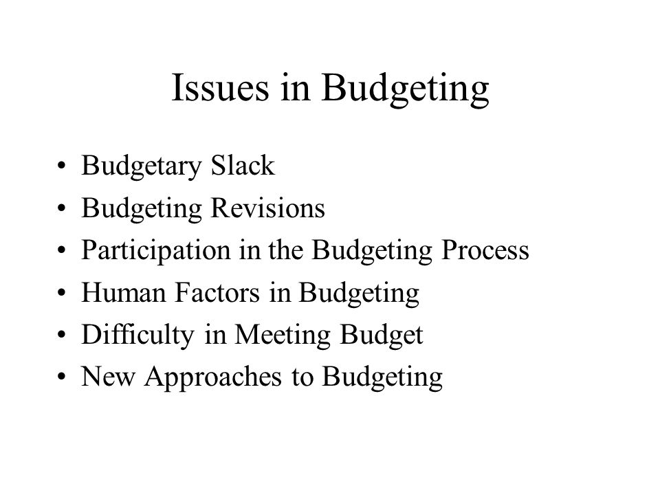 Issues in Budgeting Budgetary Slack Budgeting Revisions