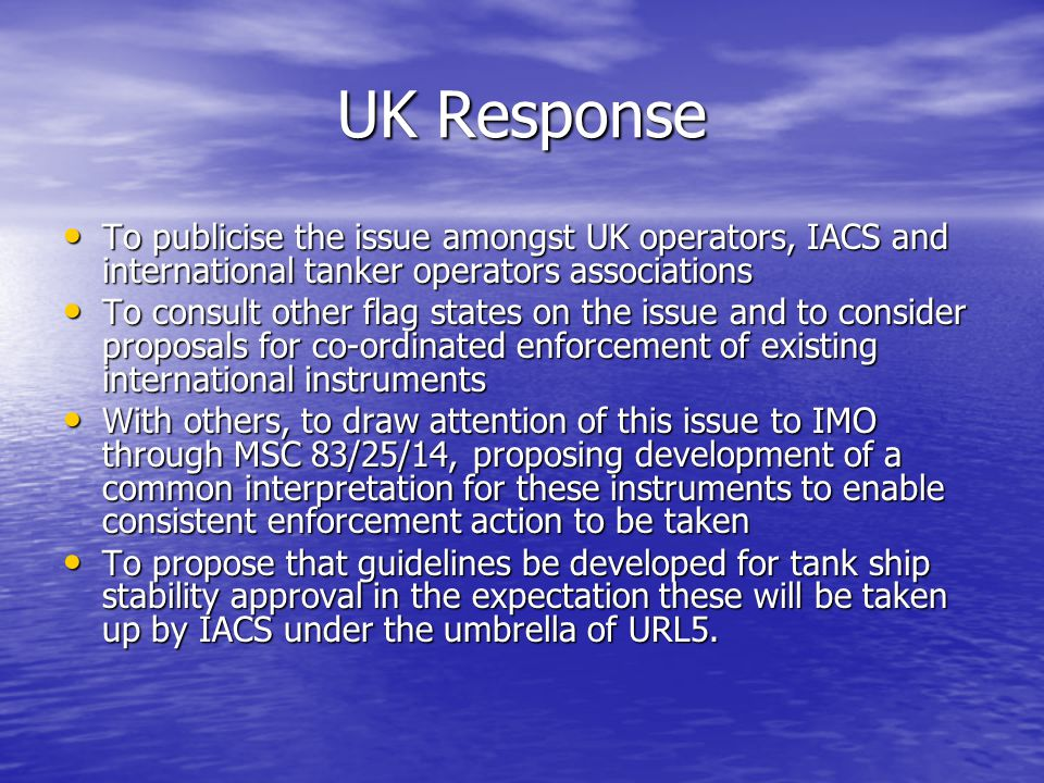 UK Response To publicise the issue amongst UK operators, IACS and international tanker operators associations.