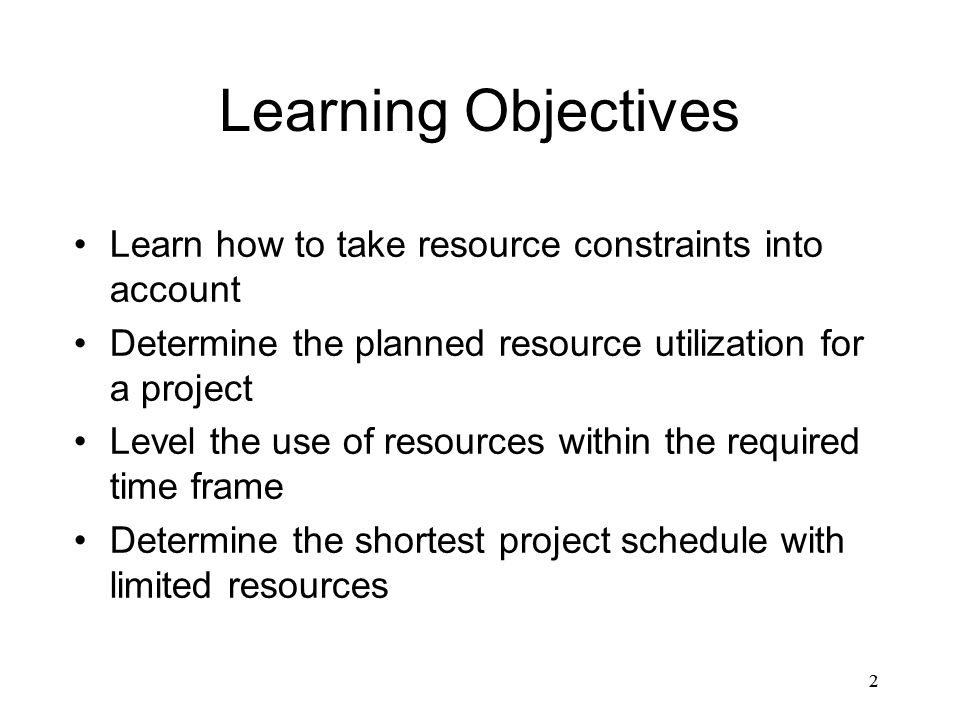 Learning Objectives Learn how to take resource constraints into account. Determine the planned resource utilization for a project.