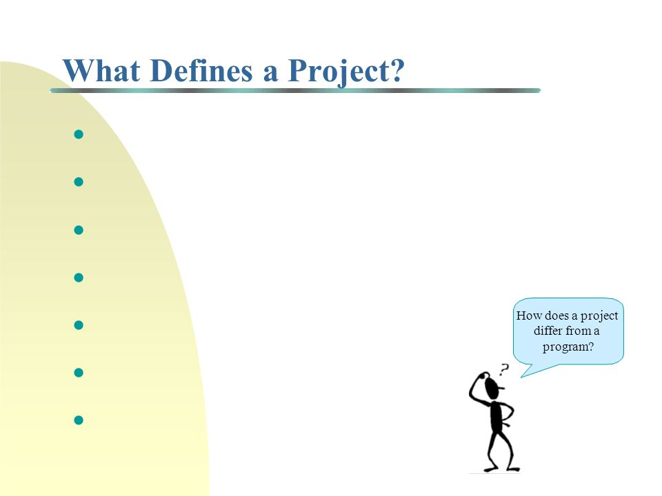 What Defines a Project • How does a project differ from a program