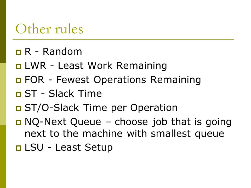 Other rules R - Random LWR - Least Work Remaining