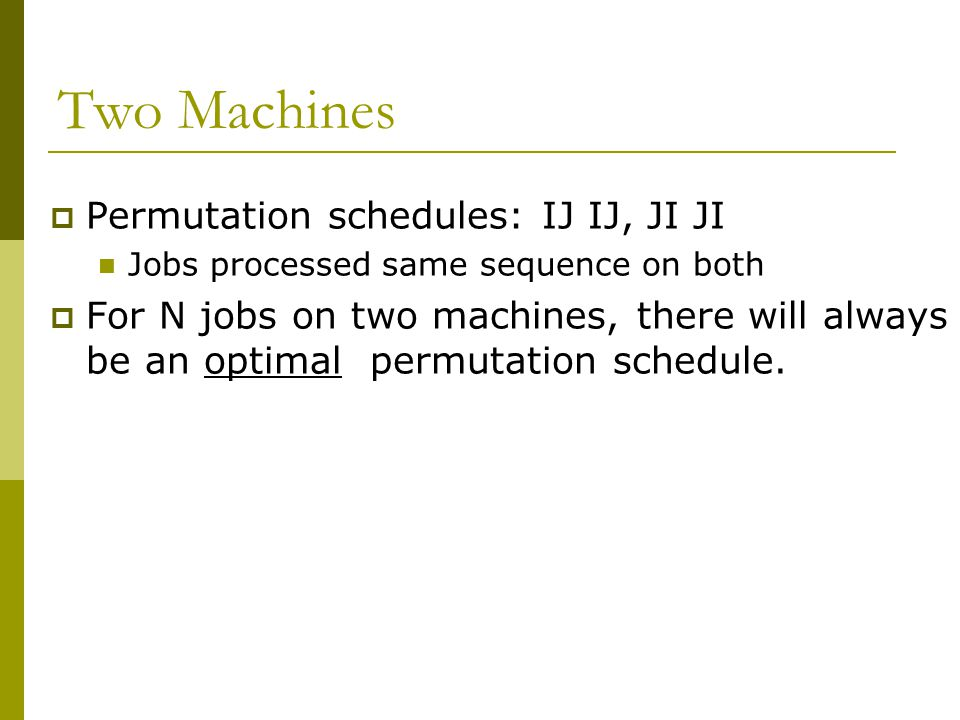 Two Machines Permutation schedules: IJ IJ, JI JI